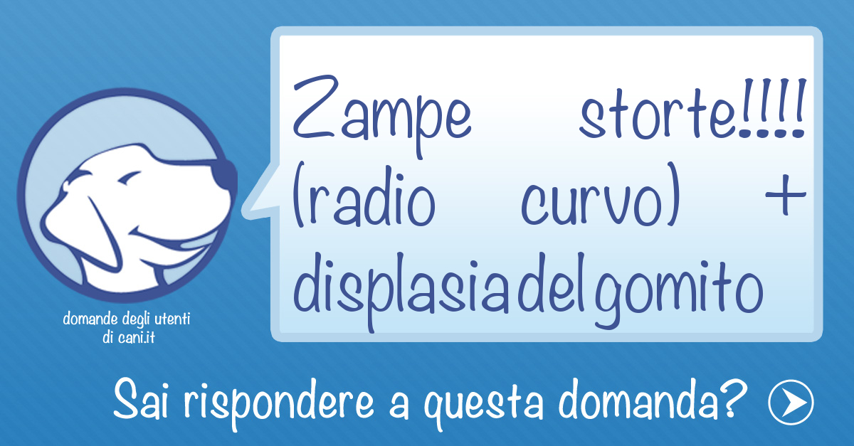 Zampe storte!!!! (radio curvo) + displasia del gomito